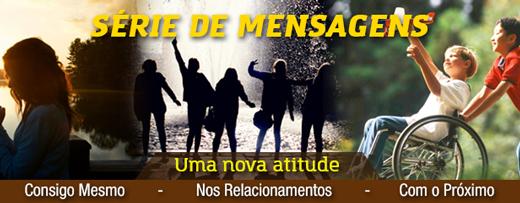Série – UMA NOVA ATITUDE PARA CONSIGO MESMO – 1/3
