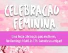 CELEBRAÇÃO FEMININA